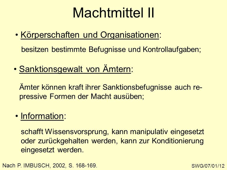 Machtmittel II SWG/07/01/12 Nach P. IMBUSCH, 2002, S. 168-169. Körperschaften und Organisationen: besitzen bestimmte Befugnisse und Kontrollaufgaben;