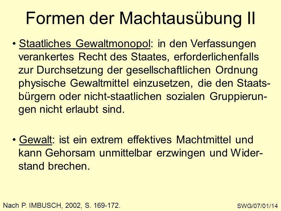 SWG/07/01/14 Nach P. IMBUSCH, 2002, S. 169-172. Formen der Machtausübung II Staatliches Gewaltmonopol: in den Verfassungen verankertes Recht des Staat