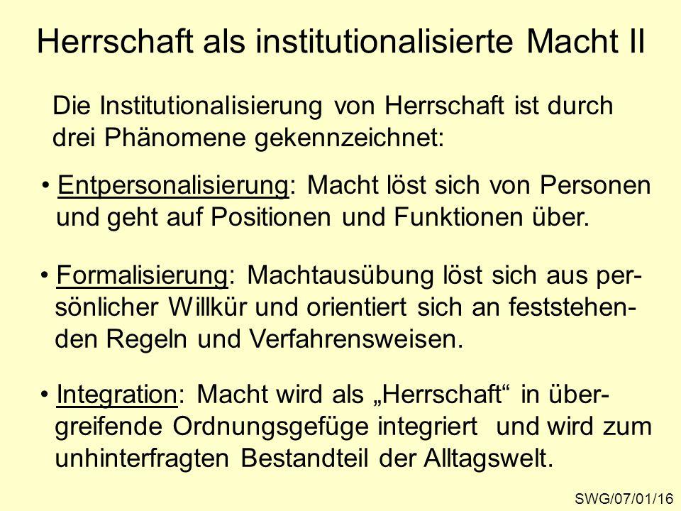 SWG/07/01/16 Herrschaft als institutionalisierte Macht II Die Institutionalisierung von Herrschaft ist durch drei Phänomene gekennzeichnet: Entpersona