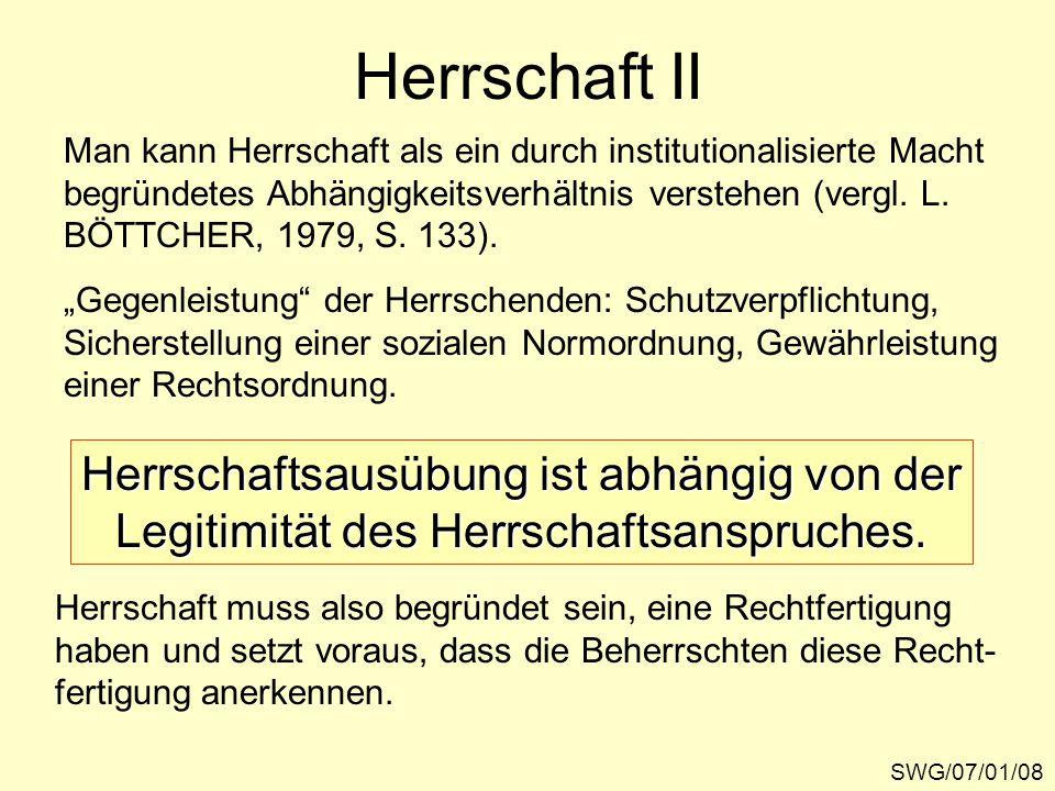 Herrschaft II SWG/07/01/08 Man kann Herrschaft als ein durch institutionalisierte Macht begründetes Abhängigkeitsverhältnis verstehen (vergl. L. BÖTTC