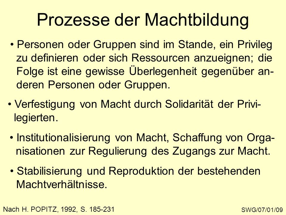 Prozesse der Machtbildung SWG/07/01/09 Nach H. POPITZ, 1992, S. 185-231 Personen oder Gruppen sind im Stande, ein Privileg zu definieren oder sich Res