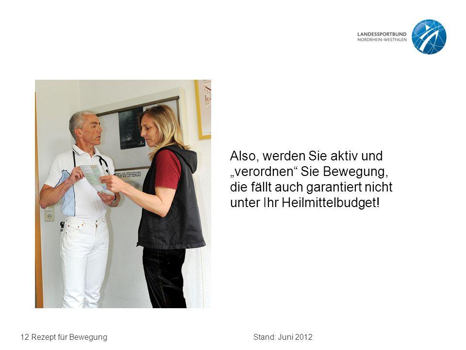 """12 Rezept für BewegungStand: Juni 2012 Also, werden Sie aktiv und """"verordnen"""" Sie Bewegung, die fällt auch garantiert nicht unter Ihr Heilmittelbudget"""