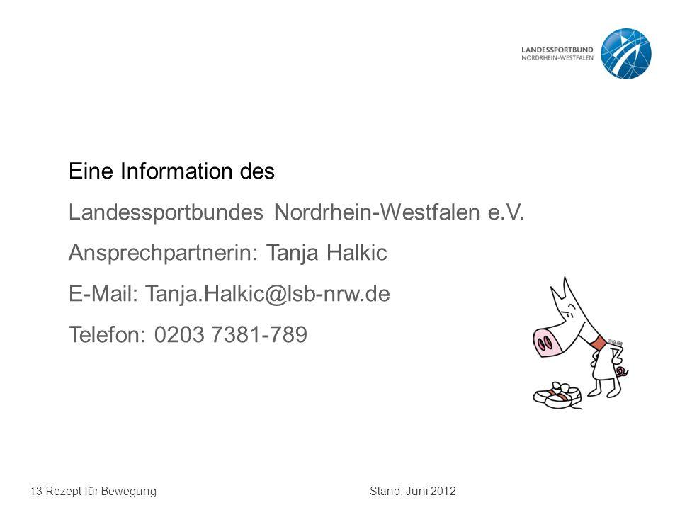 13 Rezept für BewegungStand: Juni 2012 Eine Information des Landessportbundes Nordrhein-Westfalen e.V. Ansprechpartnerin: Tanja Halkic E-Mail: Tanja.H