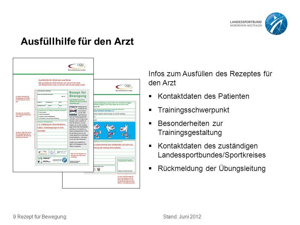 9 Rezept für BewegungStand: Juni 2012 Ausfüllhilfe für den Arzt Infos zum Ausfüllen des Rezeptes für den Arzt  Kontaktdaten des Patienten  Trainings