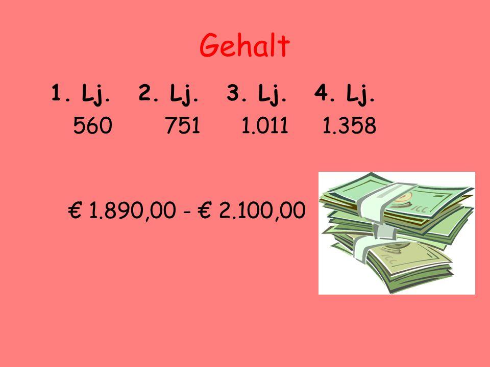 Gehalt 1. Lj.2. Lj.3. Lj.4. Lj. 5607511.0111.358 € 1.890,00 - € 2.100,00