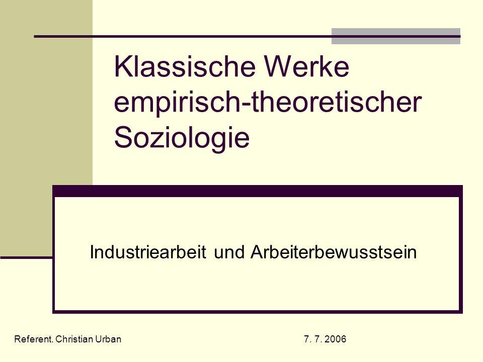 Klassische Werke empirisch-theoretischer Soziologie Industriearbeit und Arbeiterbewusstsein Referent.