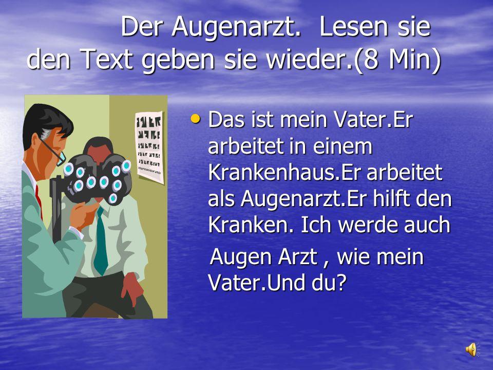 Der Augenarzt.Lesen sie den Text geben sie wieder.(8 Min) Der Augenarzt.