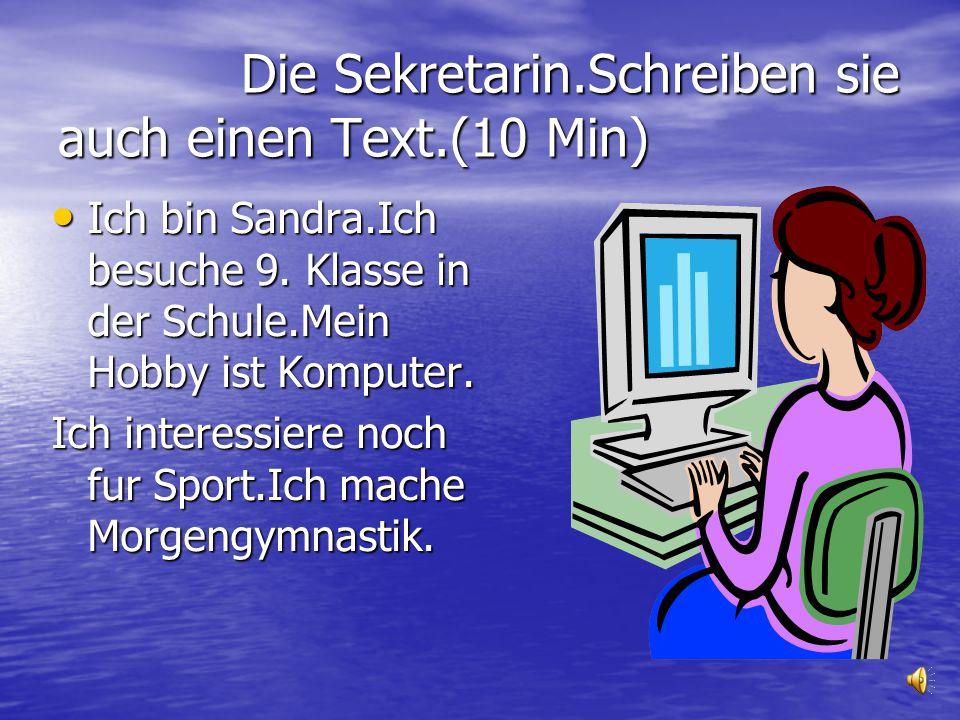 Die Sekretarin.Schreiben sie auch einen Text.(10 Min) Die Sekretarin.Schreiben sie auch einen Text.(10 Min) Ich bin Sandra.Ich besuche 9.