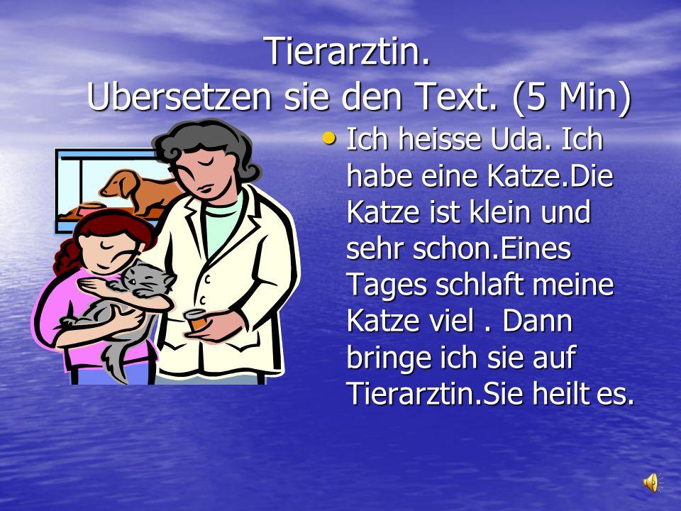 Tierarztin.Ubersetzen sie den Text. (5 Min) Tierarztin.