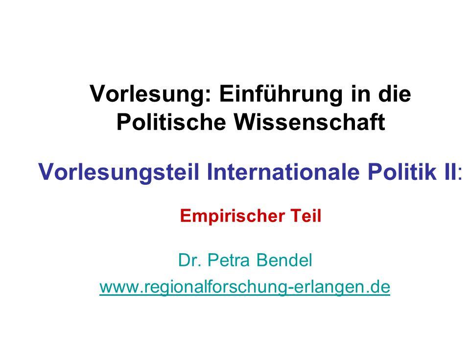 Vorlesung: Einführung in die Politische Wissenschaft Vorlesungsteil Internationale Politik II: Empirischer Teil Dr. Petra Bendel www.regionalforschung
