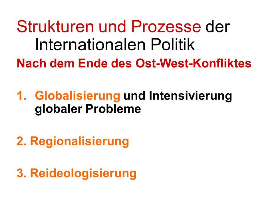 Strukturen und Prozesse der Internationalen Politik Nach dem Ende des Ost-West-Konfliktes 1.Globalisierung und Intensivierung globaler Probleme 2. Reg
