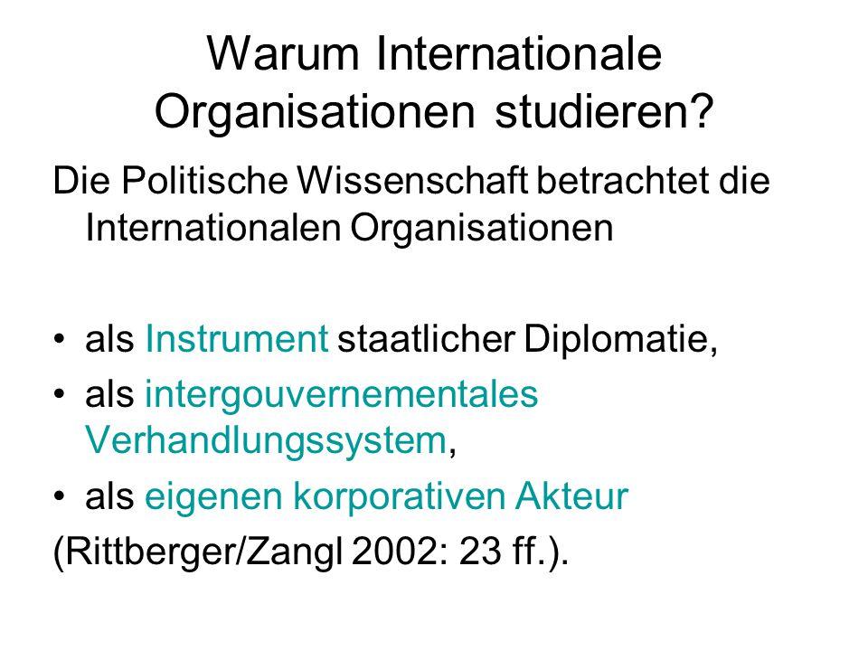 Warum Internationale Organisationen studieren? Die Politische Wissenschaft betrachtet die Internationalen Organisationen als Instrument staatlicher Di