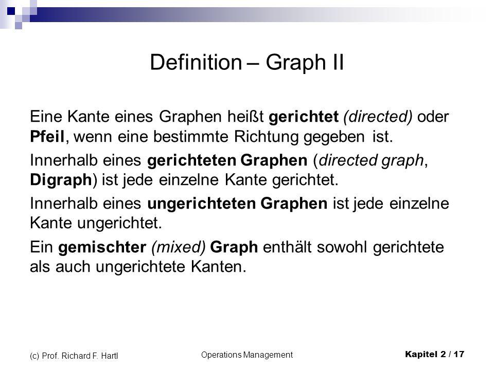 Operations Management Kapitel 2 / 17 (c) Prof. Richard F. Hartl Definition – Graph II Eine Kante eines Graphen heißt gerichtet (directed) oder Pfeil,