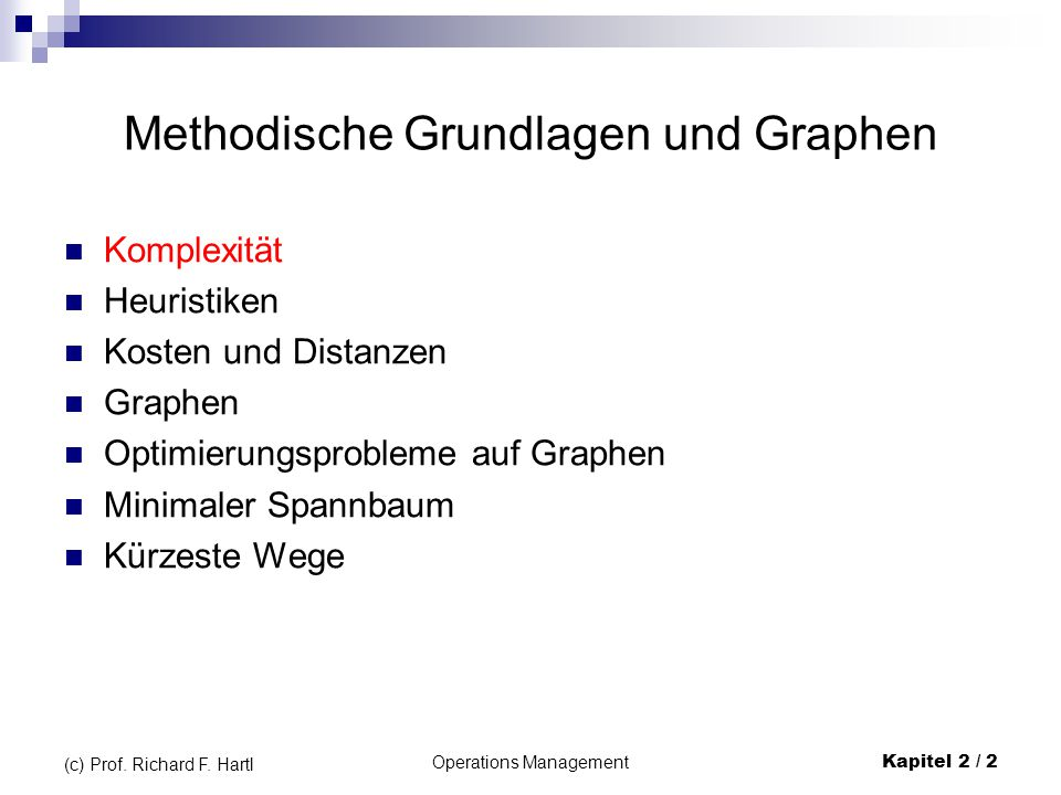 Komplexität Heuristiken Kosten und Distanzen Graphen Optimierungsprobleme auf Graphen Minimaler Spannbaum Kürzeste Wege Operations Management Kapitel