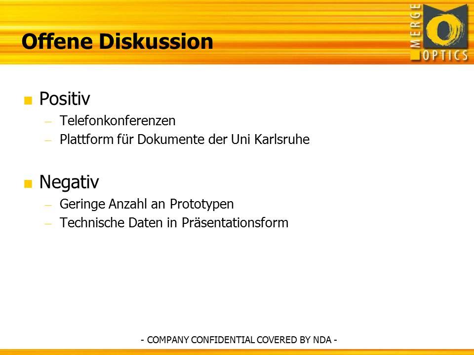 Offene Diskussion  Positiv – Telefonkonferenzen – Plattform für Dokumente der Uni Karlsruhe  Negativ – Geringe Anzahl an Prototypen – Technische Daten in Präsentationsform - COMPANY CONFIDENTIAL COVERED BY NDA -
