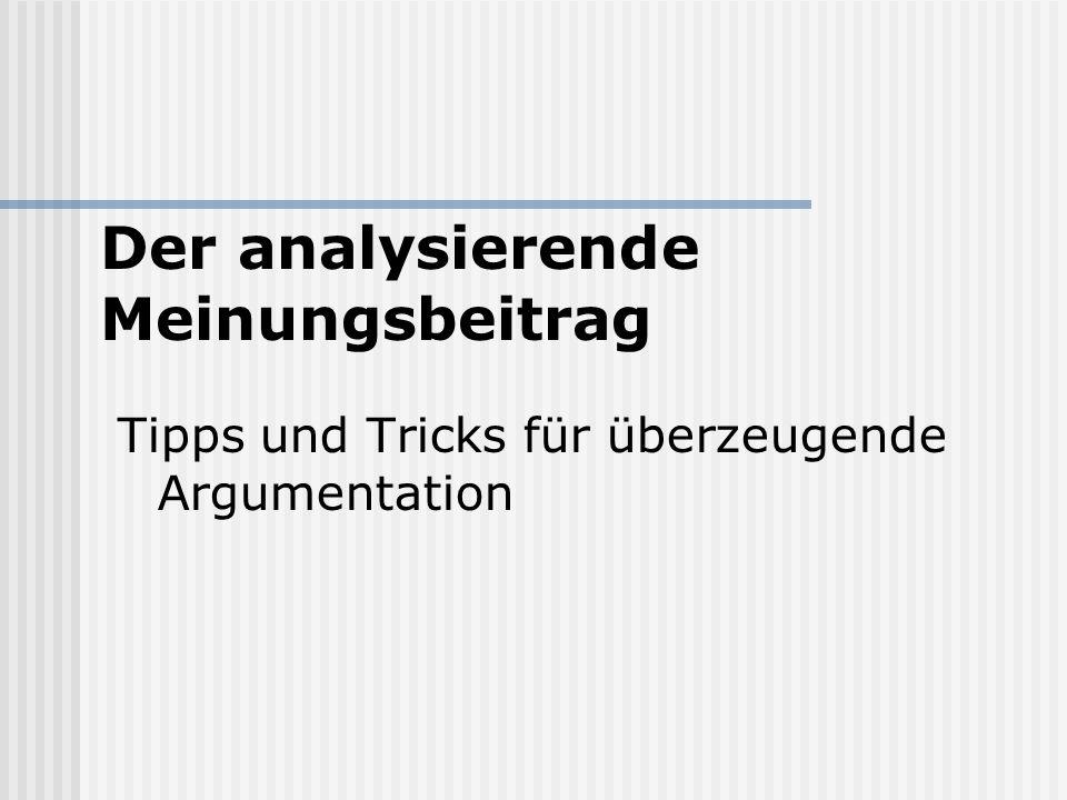 Tipps und Tricks für überzeugende Argumentation Der analysierende Meinungsbeitrag