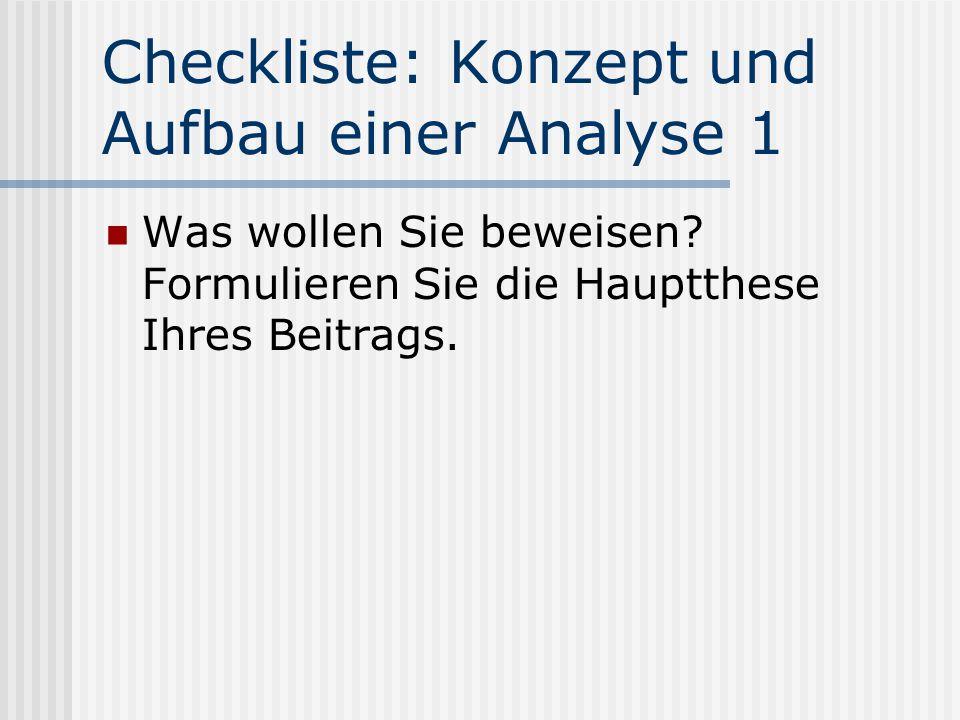 Checkliste: Konzept und Aufbau einer Analyse 1 Was wollen Sie beweisen? Formulieren Sie die Hauptthese Ihres Beitrags.