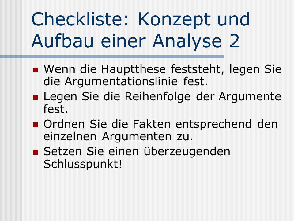 Checkliste: Konzept und Aufbau einer Analyse 2 Wenn die Hauptthese feststeht, legen Sie die Argumentationslinie fest. Legen Sie die Reihenfolge der Ar