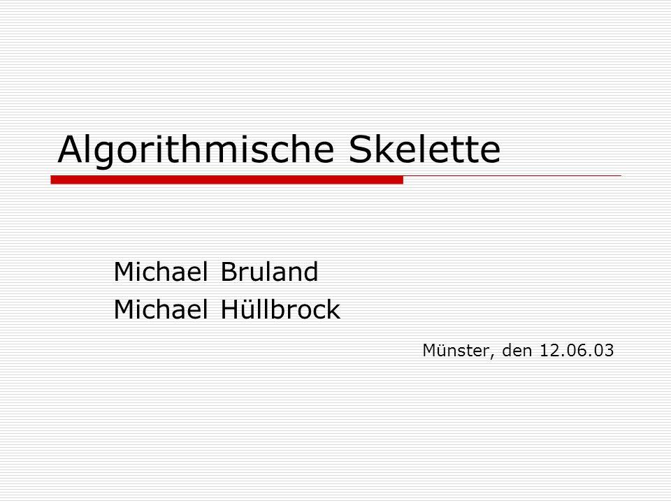 Algorithmische Skelette Michael Bruland Michael Hüllbrock Münster, den 12.06.03