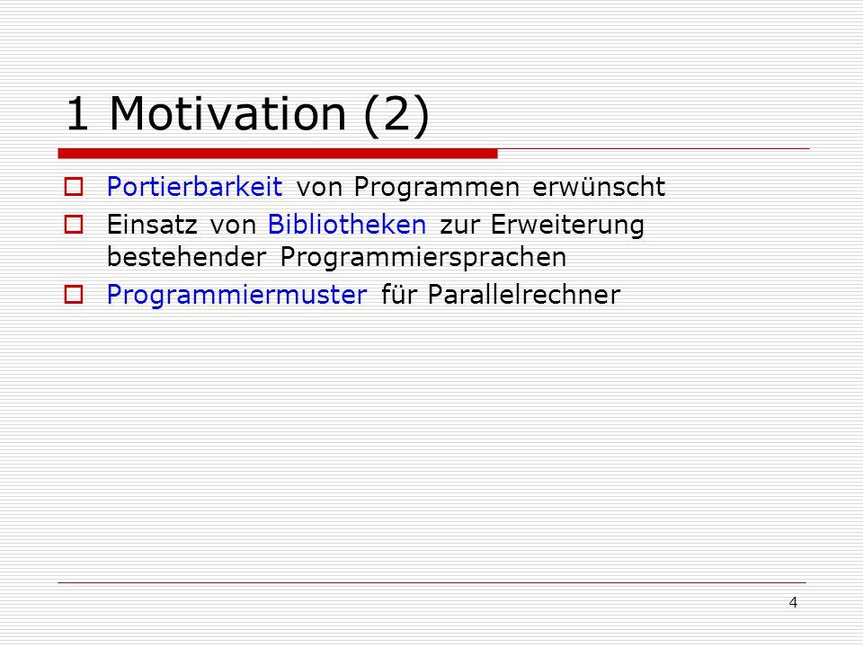 4 1 Motivation (2)  Portierbarkeit von Programmen erwünscht  Einsatz von Bibliotheken zur Erweiterung bestehender Programmiersprachen  Programmierm