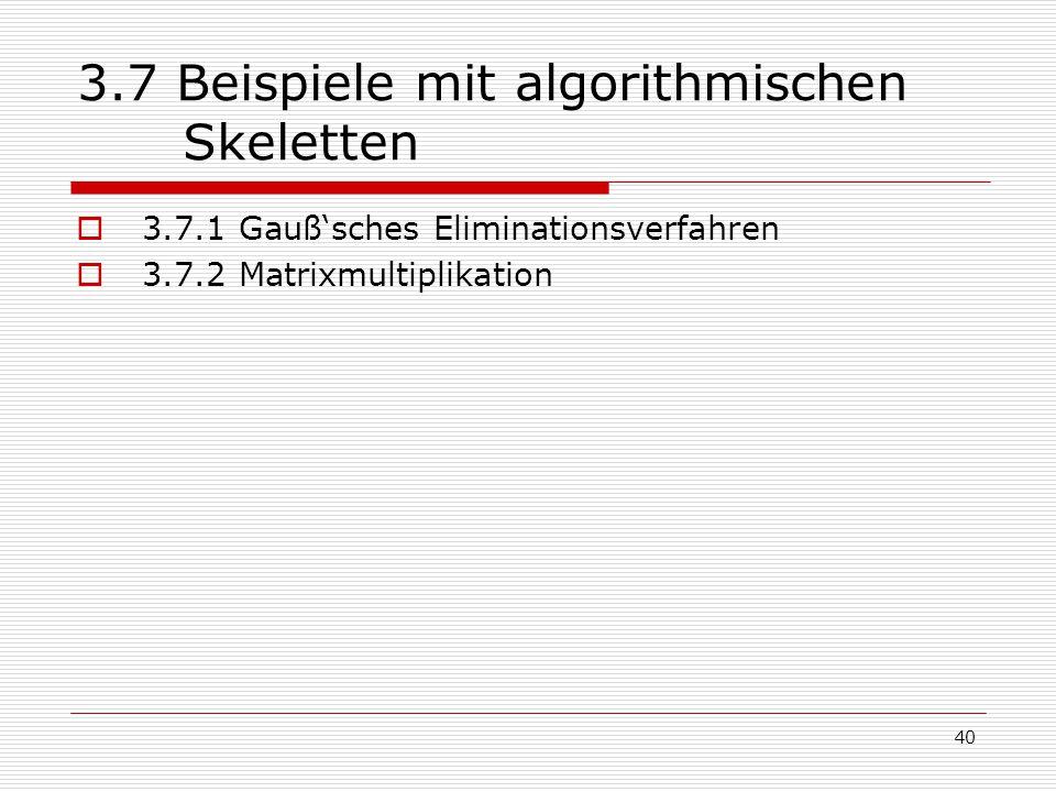 40 3.7 Beispiele mit algorithmischen Skeletten  3.7.1 Gauß'sches Eliminationsverfahren  3.7.2 Matrixmultiplikation