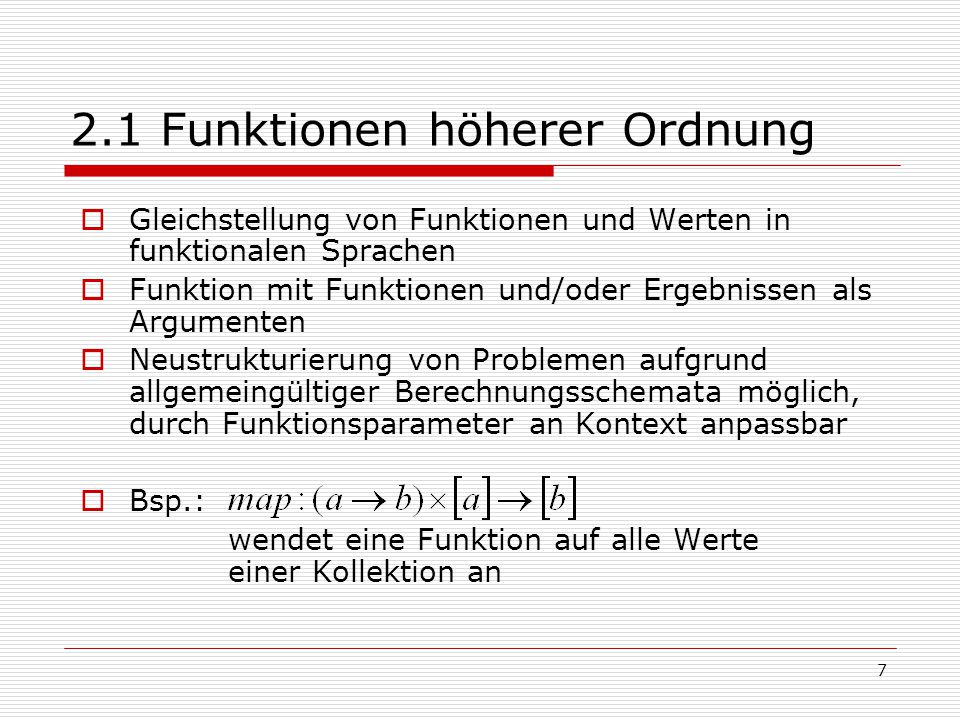 7 2.1 Funktionen höherer Ordnung  Gleichstellung von Funktionen und Werten in funktionalen Sprachen  Funktion mit Funktionen und/oder Ergebnissen al