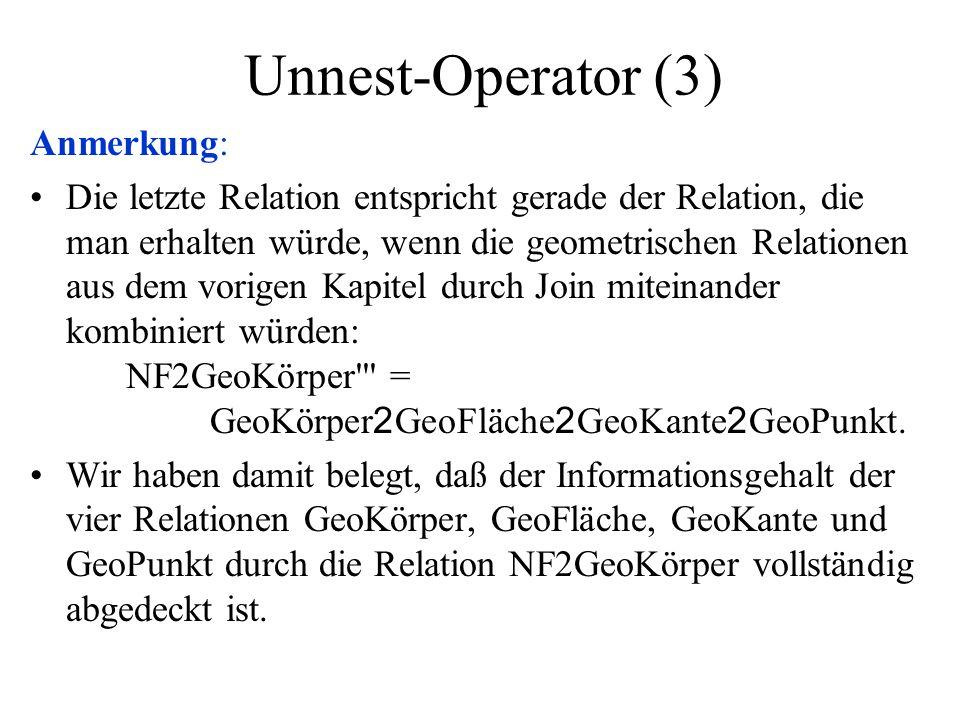 Unnest-Operator (3) Anmerkung: Die letzte Relation entspricht gerade der Relation, die man erhalten würde, wenn die geometrischen Relationen aus dem v