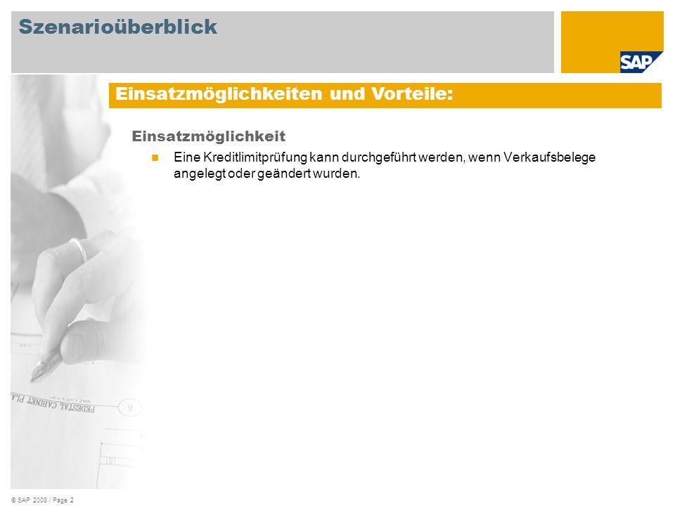 © SAP 2008 / Page 2 Einsatzmöglichkeit Eine Kreditlimitprüfung kann durchgeführt werden, wenn Verkaufsbelege angelegt oder geändert wurden. Einsatzmög