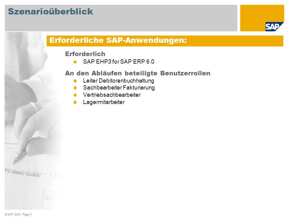 © SAP 2008 / Page 3 Erforderlich SAP EHP3 for SAP ERP 6.0 An den Abläufen beteiligte Benutzerrollen Leiter Debitorenbuchhaltung Sachbearbeiter Fakturi