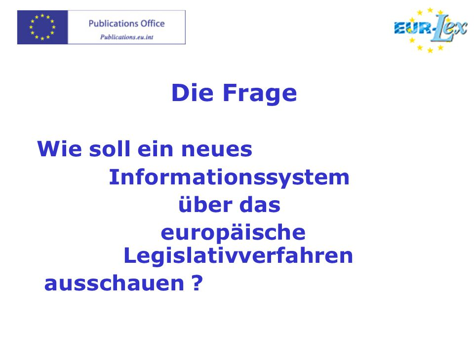 Die Frage Wie soll ein neues Informationssystem über das europäische Legislativverfahren ausschauen ?