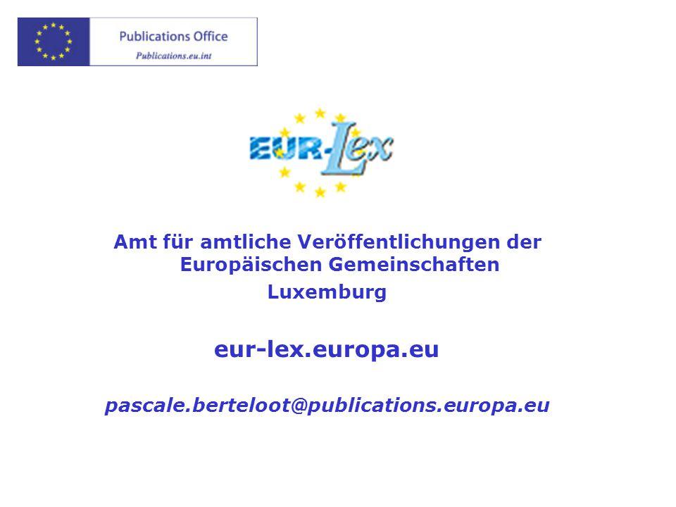Amt für amtliche Veröffentlichungen der Europäischen Gemeinschaften Luxemburg eur-lex.europa.eu pascale.berteloot@publications.europa.eu
