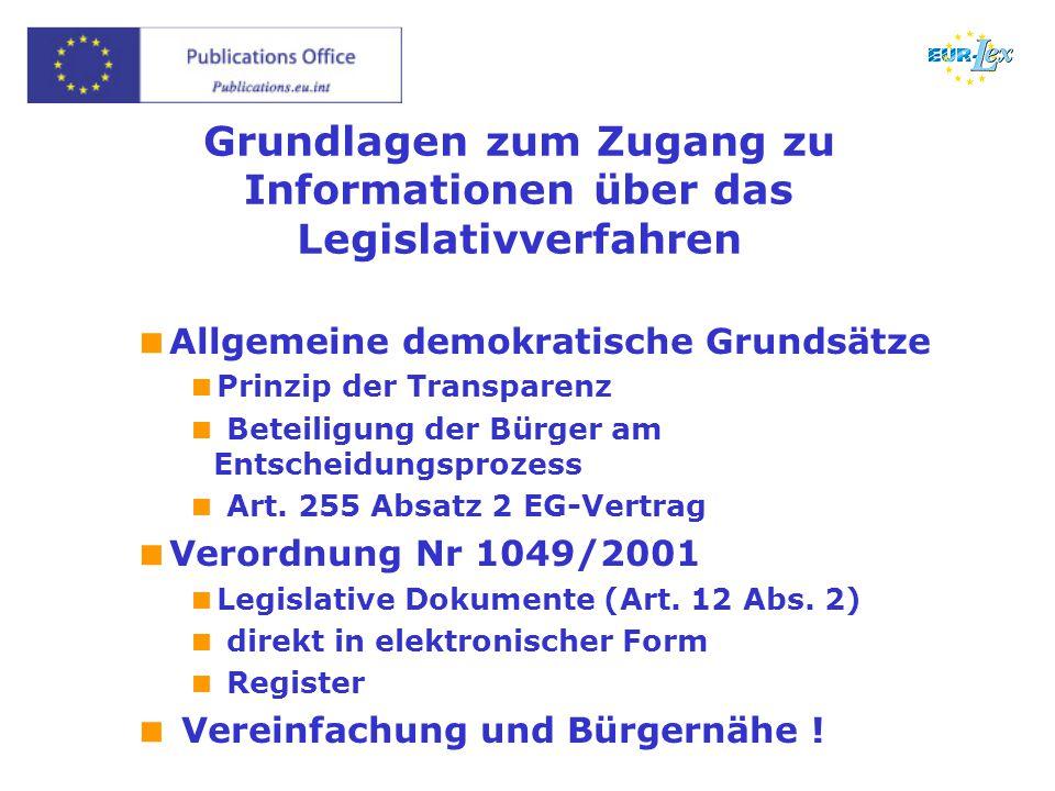 Grundlagen zum Zugang zu Informationen über das Legislativverfahren  Allgemeine demokratische Grundsätze  Prinzip der Transparenz  Beteiligung der Bürger am Entscheidungsprozess  Art.