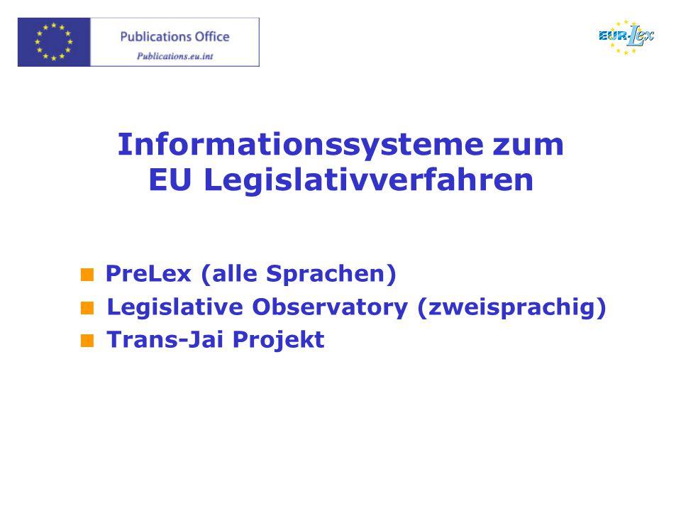 Informationssysteme zum EU Legislativverfahren  PreLex (alle Sprachen)  Legislative Observatory (zweisprachig)  Trans-Jai Projekt