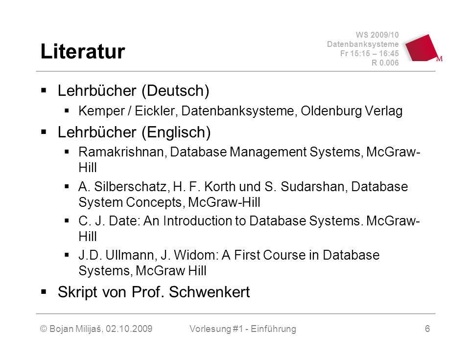 WS 2009/10 Datenbanksysteme Fr 15:15 – 16:45 R 0.006 © Bojan Milijaš, 02.10.2009Vorlesung #1 - Einführung17 Motivation und Einführung (7) Einsatz von Datenbanken  Jedes (erfolgreiche) Unternehmen, Behörde oder Krankenhaus auf unserem Planet setzt mindestens eine Datenbank ein  Kein Unternehmen, Behörde oder Krankenhaus hat seine komplette Datenverarbeitung in eine Datenbank integriert  Daraus ergibt sich ein Riesen-Potential für Fachkräfte mit fundierten Datenbank-Kenntnissen, bestehende Datenbankanwendungen zu pflegen, warten und weiter zu entwickeln bzw.