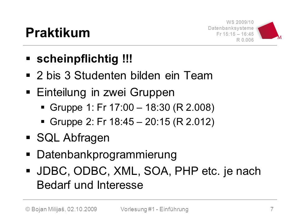 WS 2009/10 Datenbanksysteme Fr 15:15 – 16:45 R 0.006 © Bojan Milijaš, 02.10.2009Vorlesung #1 - Einführung7 Praktikum  scheinpflichtig !!.