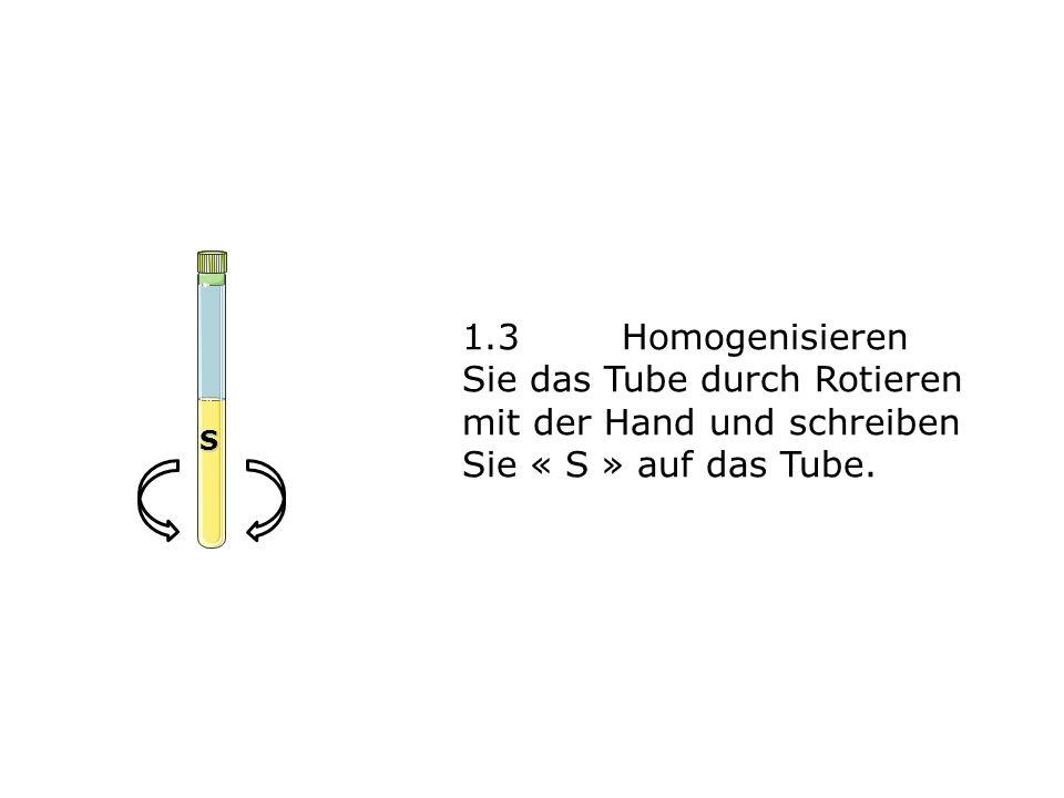 1.3Homogenisieren Sie das Tube durch Rotieren mit der Hand und schreiben Sie « S » auf das Tube. S