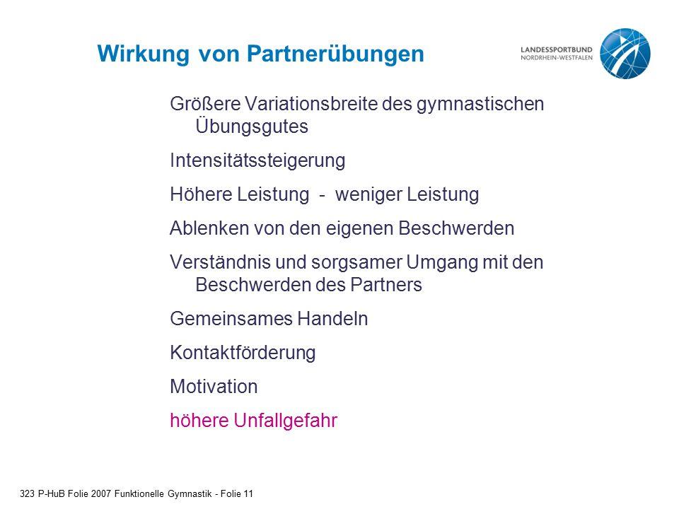 Wirkung von Partnerübungen Größere Variationsbreite des gymnastischen Übungsgutes Intensitätssteigerung Höhere Leistung - weniger Leistung Ablenken vo
