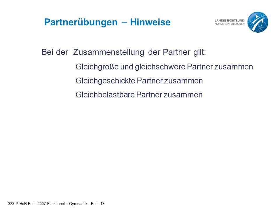 Partnerübungen – Hinweise Gleichgroße und gleichschwere Partner zusammen Gleichgeschickte Partner zusammen Gleichbelastbare Partner zusammen 323 P-HuB