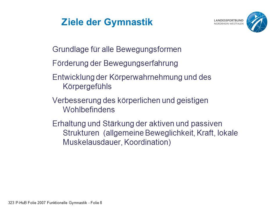 Ziele der Gymnastik Grundlage für alle Bewegungsformen Förderung der Bewegungserfahrung Entwicklung der Körperwahrnehmung und des Körpergefühls Verbes