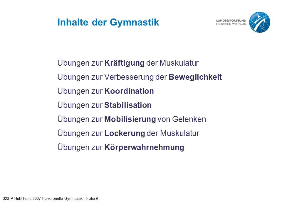Inhalte der Gymnastik Übungen zur Kräftigung der Muskulatur Übungen zur Verbesserung der Beweglichkeit Übungen zur Koordination Übungen zur Stabilisat