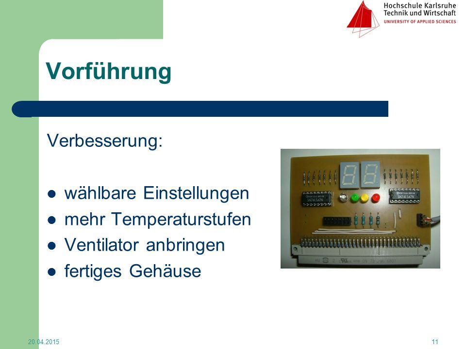 Vorführung Verbesserung: wählbare Einstellungen mehr Temperaturstufen Ventilator anbringen fertiges Gehäuse 20.04.201511