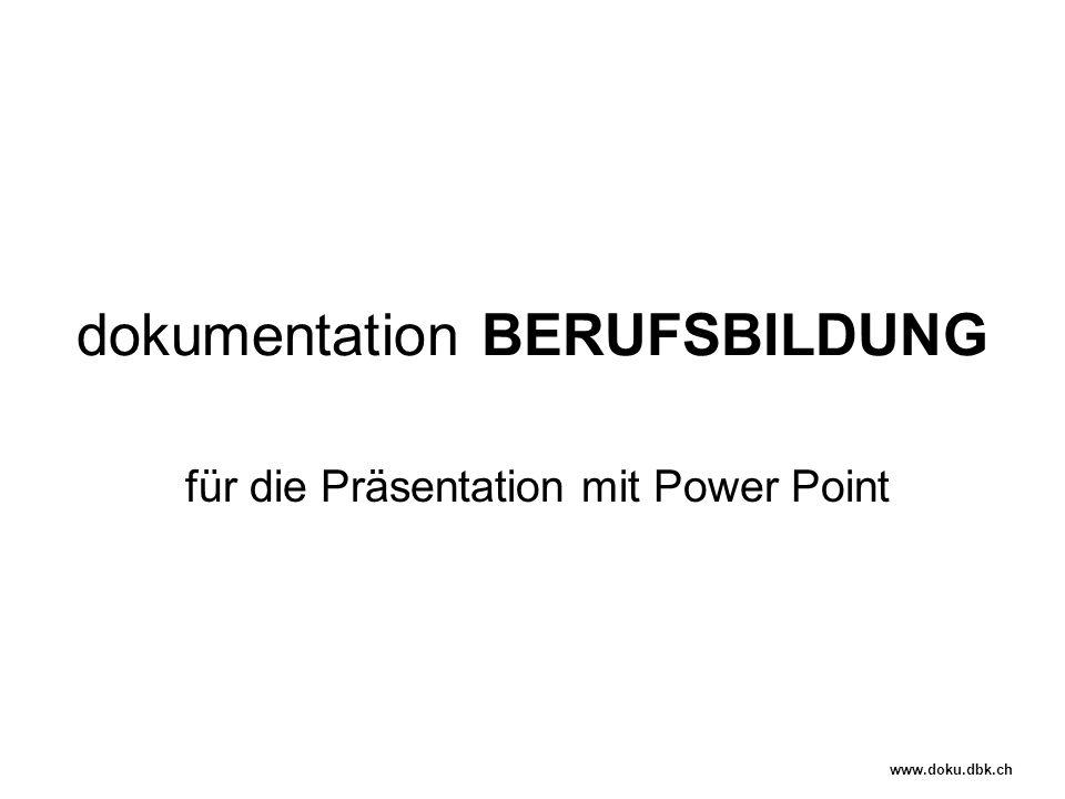 dokumentation BERUFSBILDUNG für die Präsentation mit Power Point www.doku.dbk.ch