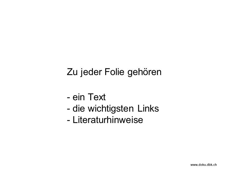 Zu jeder Folie gehören - ein Text - die wichtigsten Links - Literaturhinweise www.doku.dbk.ch
