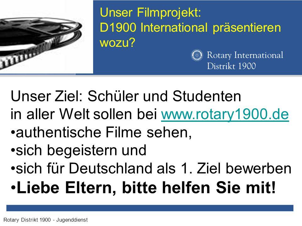 Rotary Distrikt 1900 - Jugenddienst Unser Filmprojekt: D1900 International präsentieren wozu.