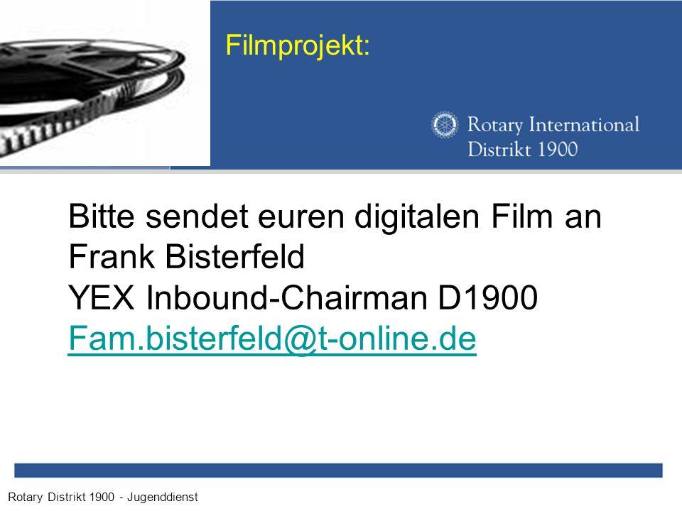 Rotary Distrikt 1900 - Jugenddienst Filmprojekt: Bitte sendet euren digitalen Film an Frank Bisterfeld YEX Inbound-Chairman D1900 Fam.bisterfeld@t-online.de
