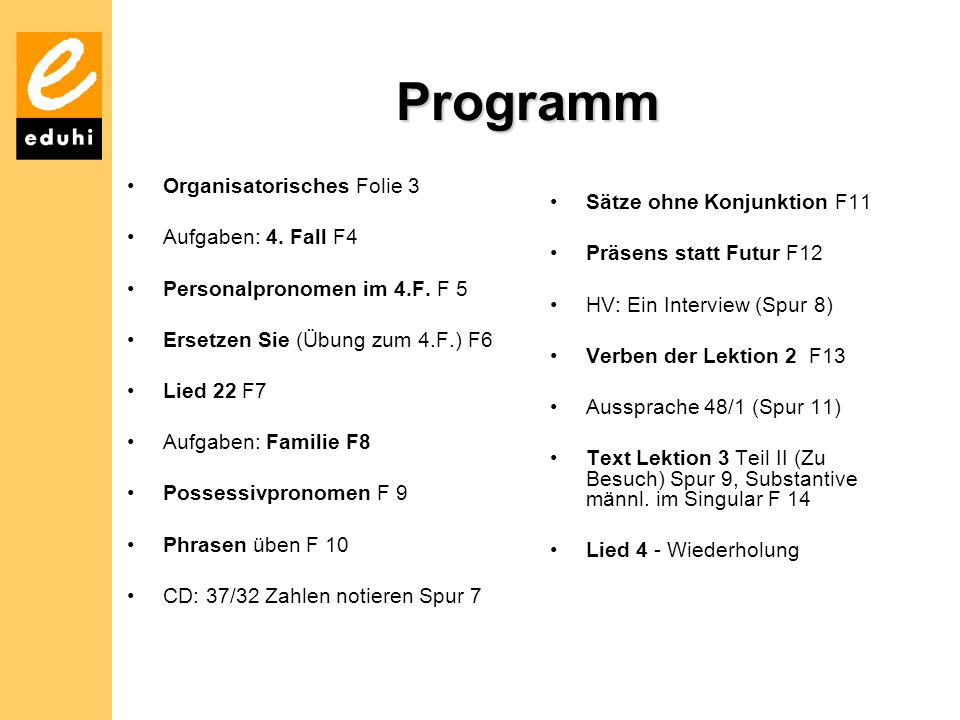 Programm Organisatorisches Folie 3 Aufgaben: 4.Fall F4 Personalpronomen im 4.F.