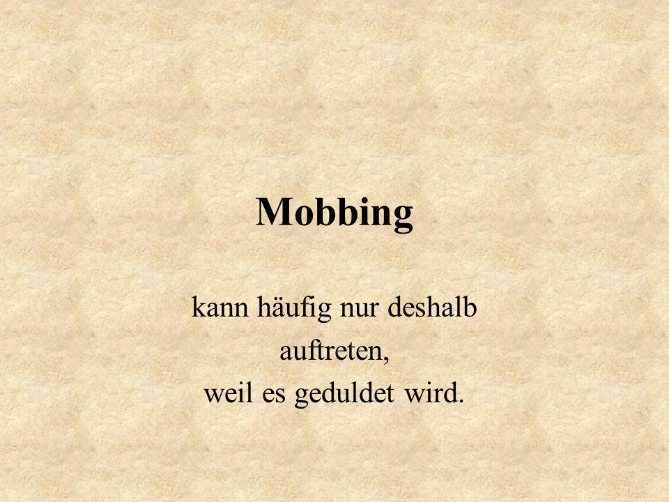 Mobbing kann häufig nur deshalb auftreten, weil es geduldet wird.