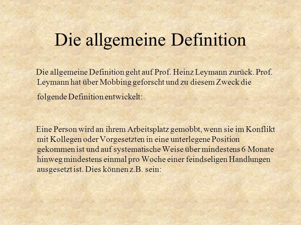 Die allgemeine Definition Die allgemeine Definition geht auf Prof. Heinz Leymann zurück. Prof. Leymann hat über Mobbing geforscht und zu diesem Zweck