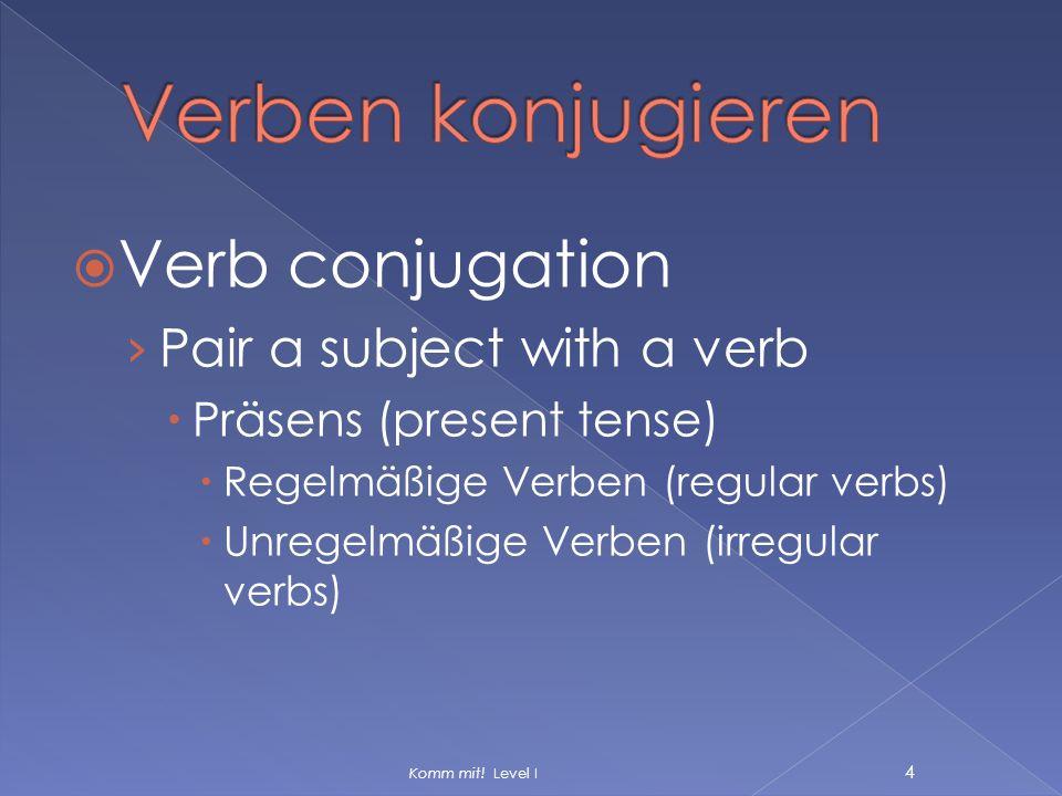  Verb conjugation › Pair a subject with a verb  Präsens (present tense)  Regelmäßige Verben (regular verbs)  Unregelmäßige Verben (irregular verbs