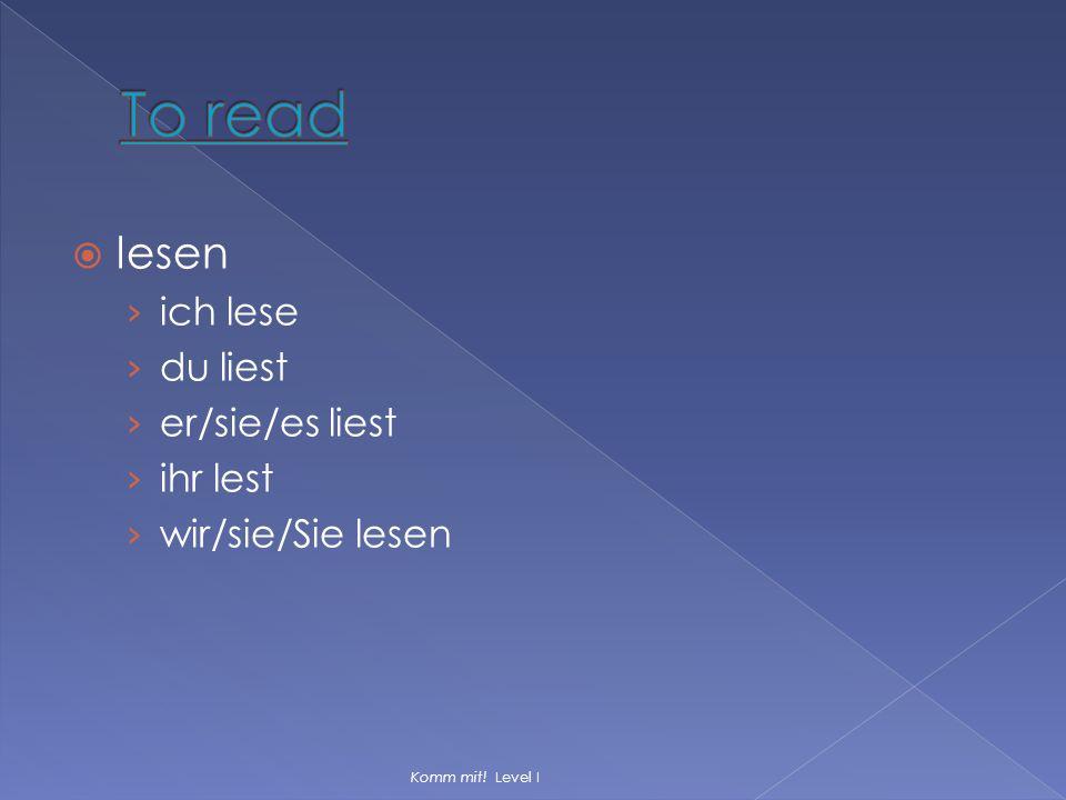  lesen › ich lese › du liest › er/sie/es liest › ihr lest › wir/sie/Sie lesen Komm mit! Level I